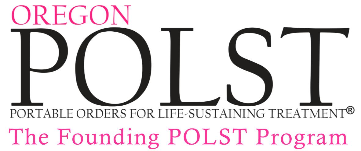 Oregon POLST Program Portable Orders for Life-Sustaining Treatment® The Founding POLST Program